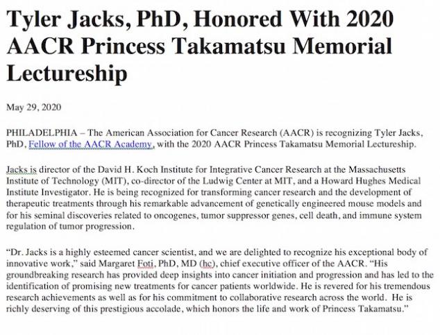 Tyler Jacks -  2020 AACR Princess Takamatsu Memorial Lectureship. https://www.aacr.org/about-the-aacr/newsroom/news-releases/tyler-jacks-phd-honored-with-2020-aacr-princess-takamatsu-memorial-lectureship/